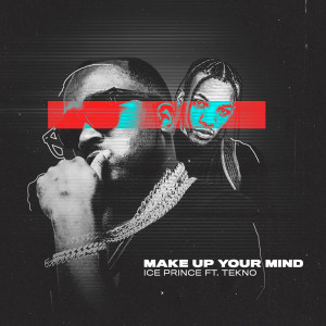 Album Make Up Your Mind (feat. Tekno) from Ice Prince