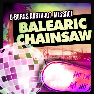 Album Balearic Chainsaw from Q-Burns Abstract Message