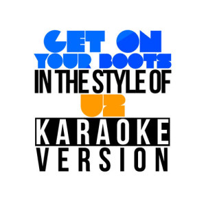 Karaoke - Ameritz的專輯Get on Your Boots (In the Style of U2) [Karaoke Version] - Single
