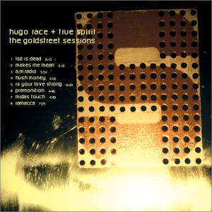 Album The Goldstreet Sessions from Hugo Race & The True Spirit