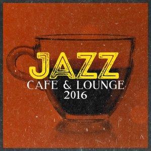 Café Lounge的專輯Jazz Cafe & Lounge 2016