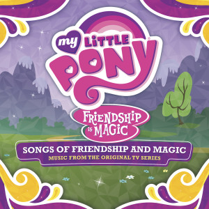 Album Songs Of Friendship And Magic from My Little Pony