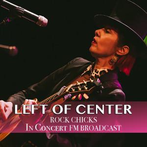 Various Artists的專輯Left Of Center In Concert Rock Chicks FM Broadcast