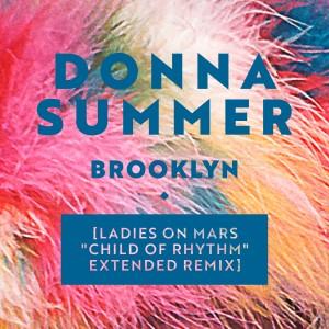 "Donna Summer的專輯Brooklyn (Ladies on Mars ""Child of Rhythm"" Extended Remix)"