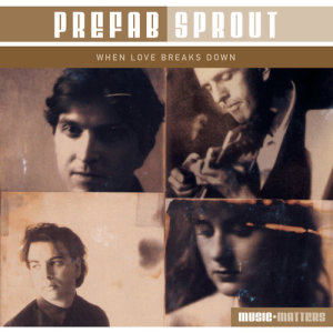 Prefab Sprout的專輯When Love Breaks Down