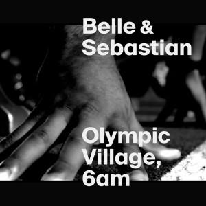 Belle & Sebastian的專輯Olympic Village, 6AM