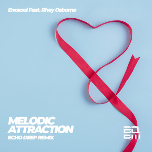 Album Melodic Attraction (Echo Deep Remix) from Rhey Osborne