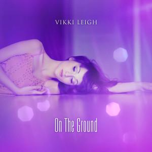 On The Ground dari Vikki Leigh