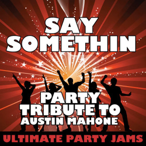 Ultimate Party Jams的專輯Say Somethin (Party Tribute to Austin Mahone)