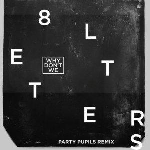 收聽Why Don't We的8 Letters (Party Pupils Remix)歌詞歌曲