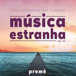 Preme的專輯Como Vencer Na Vida Fazendo Música Estranha Vol. Vii