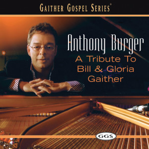 A Tribute To Bill And Gloria Gaither 2004 Anthony Burger
