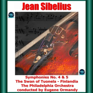 The Philadelphia Orchestra的專輯Sibelius: Symphonies No. 4 & 5 - The Swan of Tuonela - Finlandia