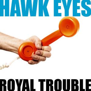 Album Royal Trouble from Hawk Eyes