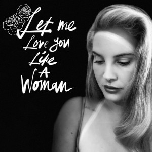 Album Let Me Love You Like A Woman from Lana Del Rey