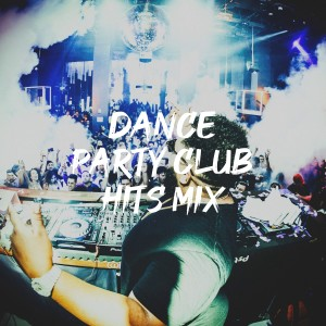 Party Hit Kings的專輯Dance Party Club Hits Mix