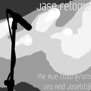 Album The Rue Clow (From Leo And Joselito) from Jase Felome