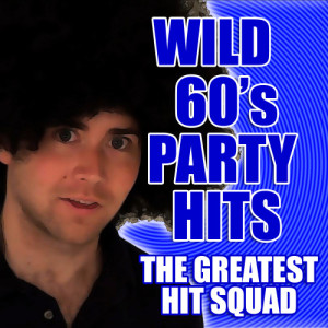 The Greatest Hit Squad的專輯Wild 60's Party Hits