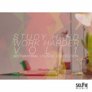 Album Study Hard, Work Harder Vol. 1 - Motivational Lounge Collection from Various Artists