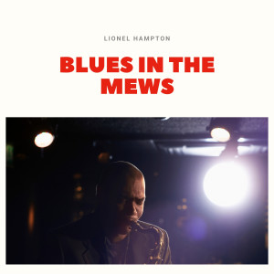 Lionel Hampton and His Orchestra的專輯Blues in the Mews