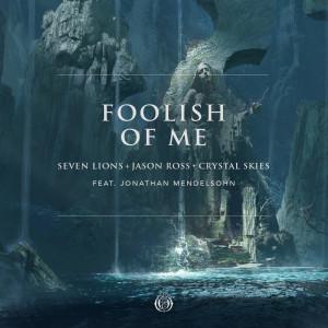 Seven Lions的專輯Foolish Of Me (feat. Jonathan Mendelsohn)