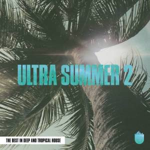Album Ultra Summer 2 (The Best In Deep and Tropical House) from Various Artists