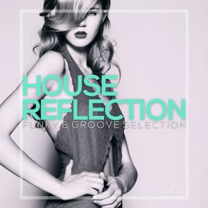 Various Artists的專輯House Reflection - Funky & Groove Selection