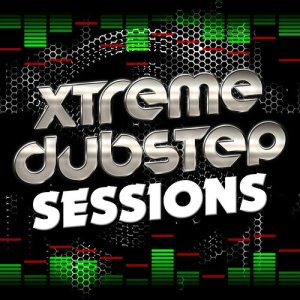 Album Xtreme Dubstep Sessions from Various Artists