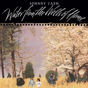 Water From The Wells Of Home 2003 Johnny Cash
