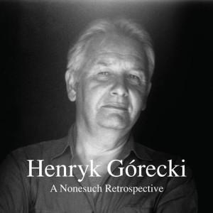 Album A Nonesuch Retrospective from Henryk Gorecki