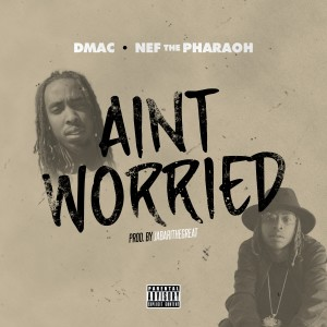 Listen to Ain't Worried song with lyrics from Dmac