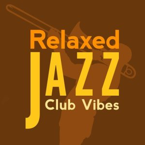 Album Relaxed Jazz Club Vibes from Instrumental Relaxing Jazz Club
