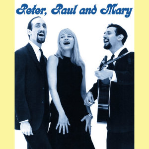 Peter, Paul And Mary的專輯Peter, Paul And Mary