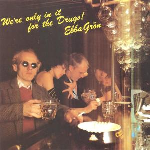 We´re only in it for the drugs 1979 Ebba Gron