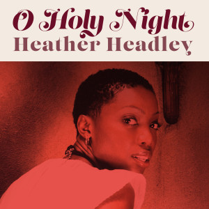 Listen to O Holy Night song with lyrics from Heather Headley