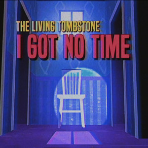 The Living Tombstone的專輯I Got No Time