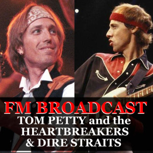 Album FM Broadcast Tom Petty and the Heartbreakers & Dire Straits from Tom Petty And The Heartbreakers