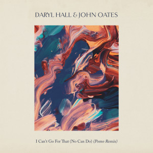 Album I Can't Go for That (No Can Do) (Pomo Remix) from Daryl Hall & John Oates