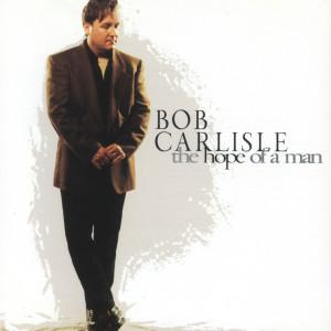 The Hope Of A Man 1994 Bob Carlisle