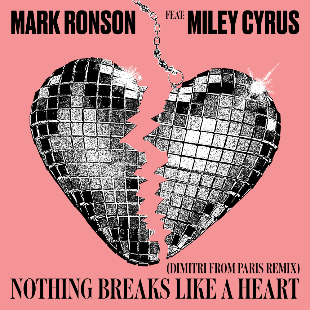 Nothing Breaks Like a Heart (Dimitri from Paris Remix) 2018 Mark Ronson; Miley Cyrus