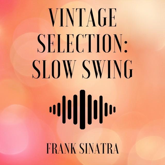 Frank Sinatra的專輯Vintage Selection: Slow Swing (2021 Remastered)