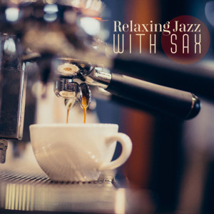 Album Relaxing Jazz with Sax (15 Track Collection for Jazz Music Coffee Shop) from Jazz Sax Lounge Collection