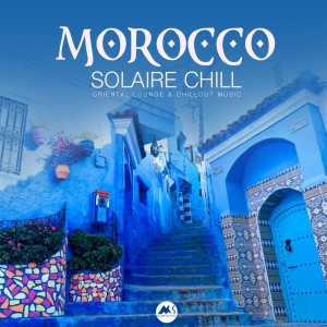 Album Morocco Solaire Chill: Oriental Lounge & Chillout Music from Various Artists