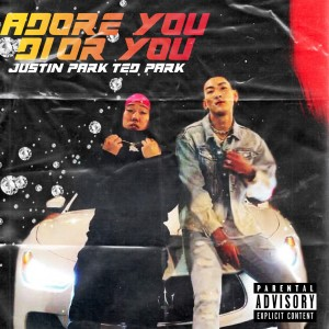 Album Adore You, Dior You (feat. Ted Park) (Explicit) from Justin Park