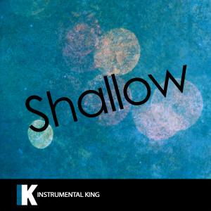 Instrumental King的專輯Shallow (In the Style of Lady Gaga & Bradley Cooper) [Karaoke Version]