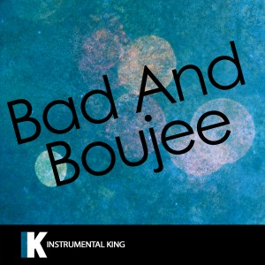 Instrumental King的專輯Bad and Boujee (In the Style of Migos feat. Lil Uzi Vert) [Karaoke Version]