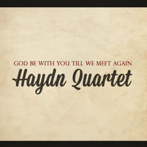 The Haydn Quartet的專輯God Be with You Till We Meet Again