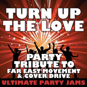 Ultimate Party Jams的專輯Turn Up the Love (Party Tribute to Far East Movement & Cover Drive) - Single