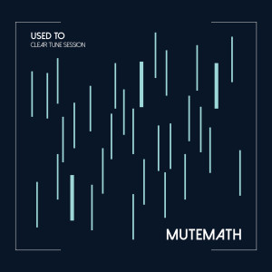 Album Used To (Clear Tune Session) from Mutemath