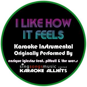 Karaoke All Hits的專輯I Like How It Feels (Originally Performed By Enrique Iglesias feat. Pitbull & The Wav.s) [Karaoke Instrumental Version]